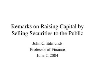 Remarks on Raising Capital by Selling Securities to the Public