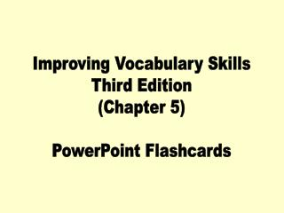 Improving Vocabulary Skills Third Edition (Chapter 5) PowerPoint Flashcards