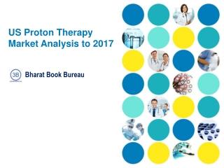 US Proton Therapy Market Analysis to 2017