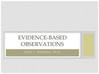 Evidence-Based Observations