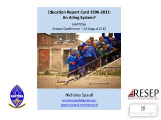 Education Report Card 1996-2011:  An Ailing System   NAPTOSA Annual Conference   24 August 2012
