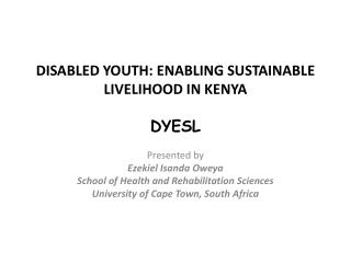 DISABLED YOUTH: ENABLING SUSTAINABLE LIVELIHOOD IN  KENYA DYESL