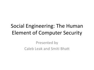Social Engineering: The Human Element of Computer Security