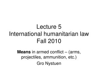 Lecture 5 International humanitarian law Fall 2010