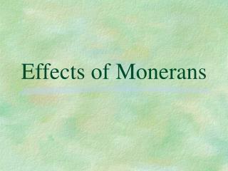 Effects of Monerans