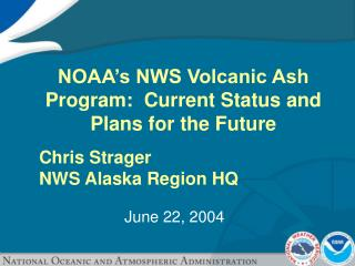 NOAA s NWS Volcanic Ash Program:  Current Status and Plans for the Future