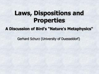 "Laws, Dispositions and Properties  A Discussion of Bird's ""Nature's Metaphysics"""