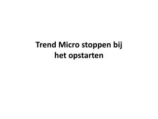 Trend Micro stoppen bij het opstarten