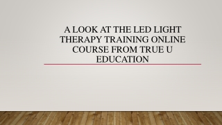 A Look At The LED Light Therapy Training Online Course From True U Education
