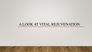 A Look at Vital Rejuvenation