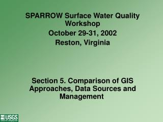 SPARROW Surface Water Quality Workshop October 29-31, 2002 Reston, Virginia    Section 5. Comparison of GIS Approaches,