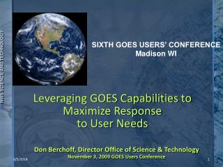 Leveraging GOES Capabilities to Maximize Response  to User Needs