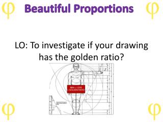 LO: To investigate if your drawing has the golden ratio?