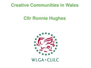 Creative Communities in Wales Cllr Ronnie Hughes