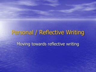 Personal / Reflective Writing