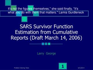 SARS Survivor Function Estimation from Cumulative Reports Draft March 14, 2006