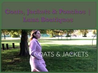 Coats, Jackets & Ponchos   Luna Boutiques