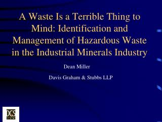 A Waste Is a Terrible Thing to Mind:  Identification and Management of Hazardous Waste in the Industrial Minerals Indust