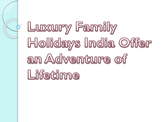 Luxury Family Holidays India Offer an Adventure of Lifetime