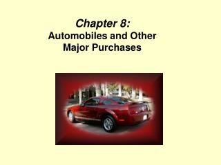 Chapter 8:  Automobiles and Other  Major Purchases