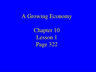 A Growing Economy Chapter 10 Lesson 1 Page 322