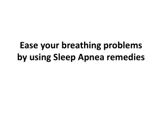 Ease your breathing problems by using Sleep Apnea remedies