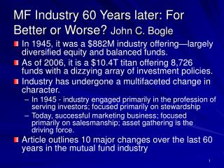 MF Industry 60 Years later: For Better or Worse? John C. Bogle