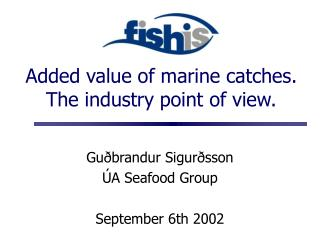 Added value of marine catches. The industry point of view.