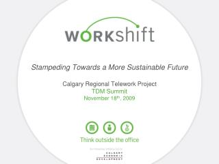 Stampeding Towards a More Sustainable Future Calgary Regional Telework Project TDM Summit November 18 th , 2009