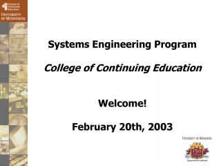 Systems Engineering Program College of Continuing Education Welcome! February 20th, 2003