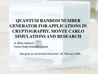 QUANTUM RANDOM NUMBER GENERATOR FOR APPLICATIONS IN CRYPTOGRAPHY, MONTE CARLO SIMULATIONS AND RESEARCH