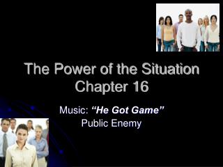 The Power of the Situation Chapter 16