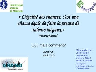 L galit  des chances, cest une chance  gale de faire la preuve de talents in gaux.   Vicomte Samuel