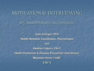 MOTIVATIONAL INTERVIEWING 16 th  Annual Primary Care Conference