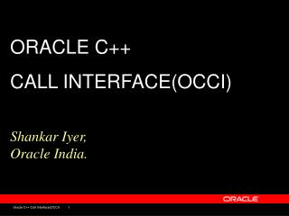 ORACLE C++ CALL INTERFACE(OCCI) Shankar Iyer,  Oracle India.