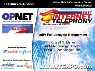 VoIP: Full Lifecycle Management Russell M. Elsner APM Technology Director OPNET Technologies, Inc.