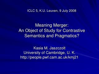 ICLC 5, K.U. Leuven, 9 July 2008 Meaning Merger: An Object of Study for Contrastive Semantics and Pragmatics?