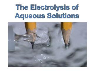 The Electrolysis of Aqueous Solutions