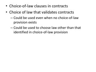 Choice-of-law clauses in contracts Choice of law that validates contracts Could be used even when no choice-of-law provi