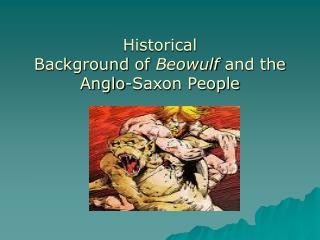 Historical  Background of  Beowulf  and the Anglo-Saxon People