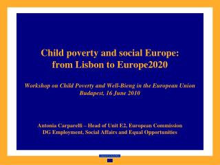 Child poverty and social Europe:  from Lisbon to Europe2020  Workshop on Child Poverty and Well-Bieng in the European Un