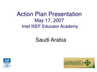 Action Plan Presentation May 17, 2007 Intel ISEF Educator Academy
