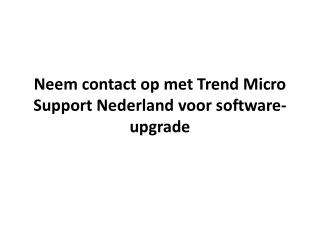 Neem contact op met Trend Micro Support Nederland voor software-upgrade