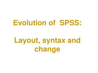 Evolution of  SPSS:  Layout, syntax and change