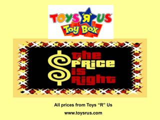 "All prices from Toys ""R"" Us  www.toysrus.com"