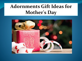 Adornments Gift Ideas for Mother's Day