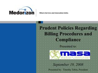 Prudent Policies Regarding Billing Procedures and Compliance   Presented to:    September 19, 2008 Presented by:  Timoth