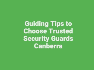 Guiding Tips to Choose Trusted Security Guards Canberra