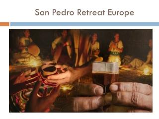 San Pedro Retreat Europe