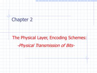 The Physical Layer ,  Encoding Schemes: